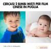 Cercasi 2 bimbi misti per Film Cinese in Puglia